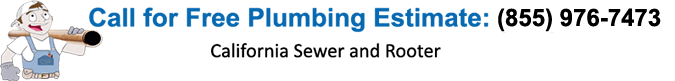 Call California Sewer & Rooter for Free Plumbing Estimate (855) 976-7473